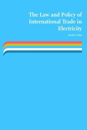 The Law and Policy of International Trade in Electricity